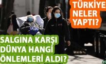 Salgına karşı dünya hangi önlemleri aldı, Türkiye neler yaptı