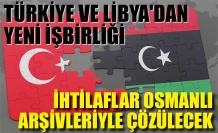 Türkiye ve Libya'dan yeni işbirliği: İhtilaflar Osmanlı arşivleriyle çözülecek