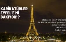 KARİKATÜRLER EYFEL'E Mİ BAKIYOR!?