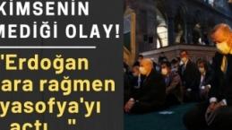 Kimsenin bilmediği olay! Erdoğan onlara rağmen Ayasofya'yı açtı...