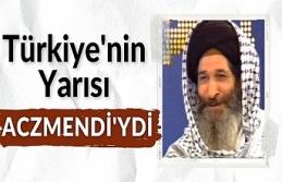 TÜRKİYE'NİN YARISI ACZMENDİ'YDİ