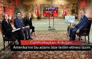 Cumhurbaşkanı Erdoğan: Amerika'nın bu adamı...