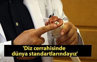 'Diz cerrahisinde dünya standartlarındayız'