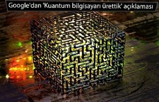 Google'dan 'Kuantum bilgisayarı ürettik'...