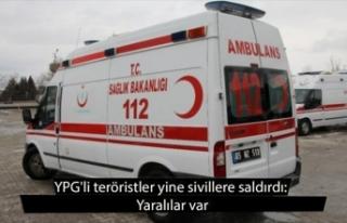 YPG'li teröristler yine sivillere saldırdı:...