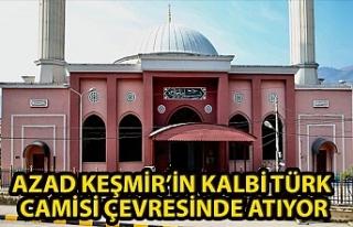 AZAD KEŞMİR'İN KALBİ TÜRK CAMİSİ ÇEVRESİNDE...