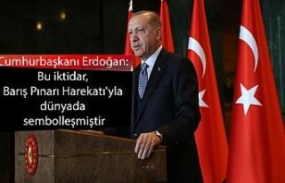 Cumhurbaşkanı Erdoğan: Bu iktidar, Barış Pınarı...