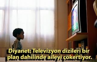 Diyanet: Televizyon dizileri bir plan dahilinde aileyi...