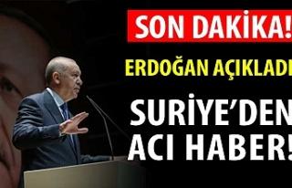 Erdoğan açıkladı! Suriye'den çok acı haber