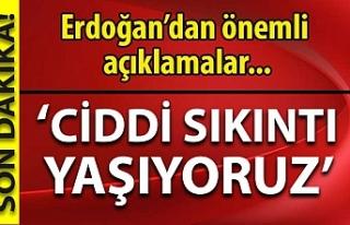 Erdoğan sitem edip duyurdu: Ciddi sıkıntılar yaşıyoruz...