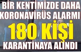Bir kentimizde daha koronavirüs alarmı! 180 kişi...