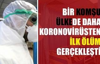 Bir komşu ülkede daha koronovirüsten ilk ölüm...