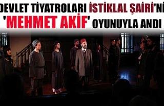 Devlet Tiyatroları İstiklal Şairi'ni 'Mehmet...