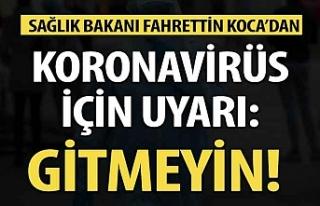 Koronavirüs uyarısı: Gitmeyin! Bakan Koca Türkiye'deki...