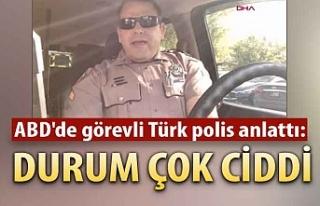 ABD'de görevli Türk polis anlattı: Durum çok...