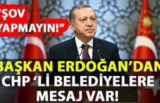 Başkan Erdoğan'danCHP 'li belediyelere mesaj...