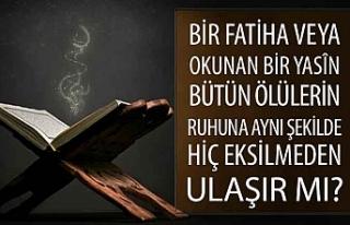 Bir fatiha veya okunan bir yasîn bütün ölülerin...