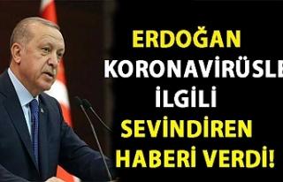 Cumhurbaşkan Erdoğan koronavirüsle ilgili sevindiren...