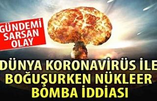 Dünya koronavirüs ile boğuşurken nükleer bomba...