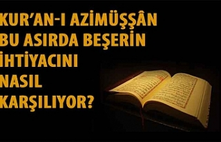Kur'an-ı Azimüşşân bu asırda beşerin ihtiyacını...