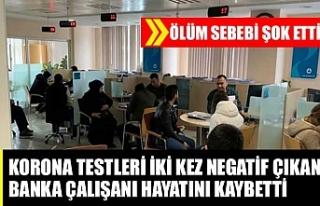 Testleri iki kez negatif çıkan banka çalışanı...
