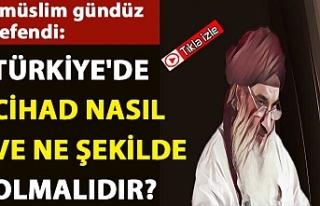 Türkiye'de cihad nasıl ve ne şekilde olmalıdır?