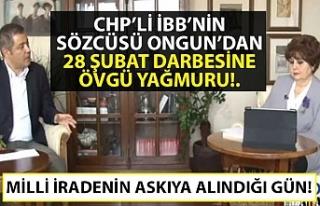 CHP'li İBB'nin sözcüsü Ongun'dan 28 Şubat...