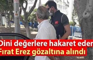 Dini değerlere hakaret eden Fırat Erez gözaltına...