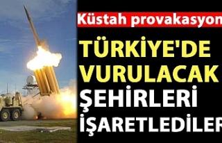 Küstah provokasyon! Türkiye'de vurulacak şehirleri...