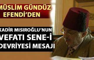 Müslim Gündüz Efendi'den Kadir Mısıroğlu...