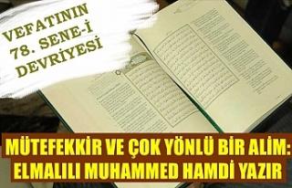 Mütefekkir ve çok yönlü bir alim: Elmalılı Muhammed...