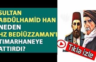 Sultan Abdülhamid Han neden Hz Bediüzzaman'ı...