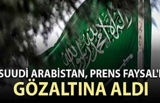 Suudi Arabistan, Prens Faysal'ı gözaltına...