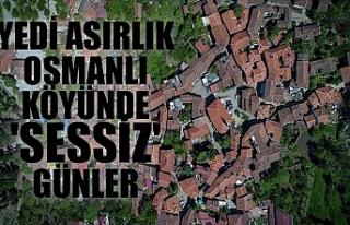Yedi asırlık Osmanlı köyünde 'sessiz'...