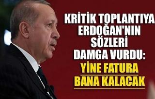 Kritik toplantıya Erdoğan'nın sözleri damga...