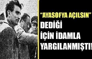 """Osman Yüksel Serdengeçti, """"Ayasofya açılsın""""..."""