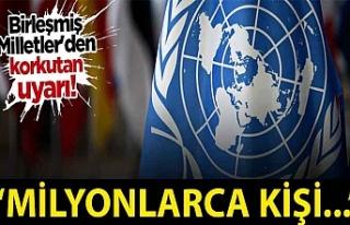 Birleşmiş Milletler'den korkutan uyarı: 250...
