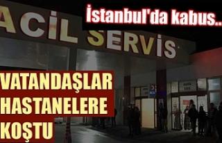 İstanbul'da kabus... Vatandaşlar hastanelere...