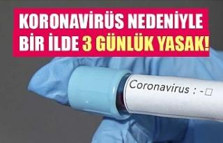 Koronavirüs nedeniyle bir ilde 3 günlük yasak!