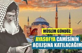 """Müslim Gündüz Efendi:""""Ayasofya Camisinin açılışına..."""