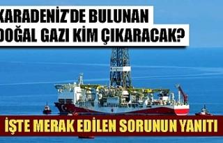 Karadeniz'de bulunan doğal gazı kim çıkaracak?...