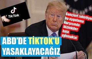 Trump: ABD'de TikTok'u yasaklayacağız