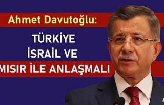 Ahmet Davutoğlu: İsrail ve Mısır'la anlaşma...