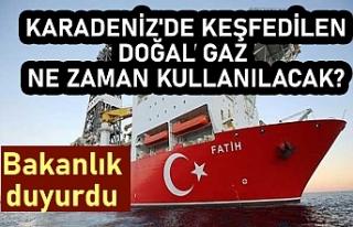 Karadeniz'de keşfedilen doğal gaz ne zaman...