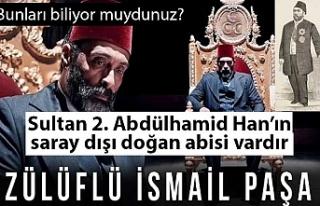 Sultan Abdülhamid'in abisi Zülüflü İsmail Paşa...