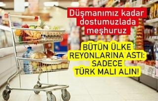 Bütün ülke reyonlarına astı: Sadece Türk malı...