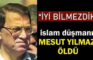 """""""Hangi Müslüman Mesut Yılmaz İçin 'İyi..."""