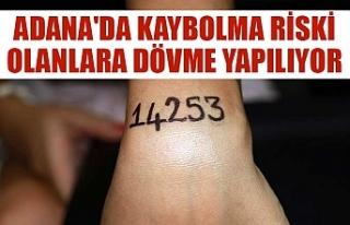 Adana'da kaybolma riski olanlara dövme yapılıyor