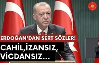 Başkan Erdoğan'dan sert sözler: Cahil, izansız,...
