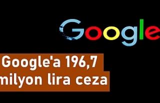 Rekabet Kurulu'ndan Google'a 196,7 milyon...